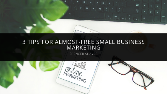 Spencer Shaver Denver's 3 Tips for Almost-Free Small Business Marketing