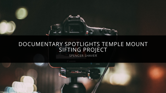 Spencer Shaver Denver's New Documentary Spotlights Temple Mount Sifting Project