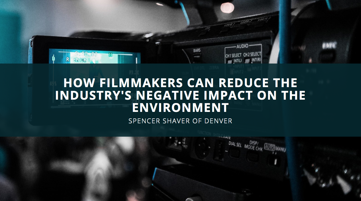 Filmmaker Spencer Shaver of Denver Discusses How Filmmakers Can Reduce the Industry's Negative Impact on the Environment