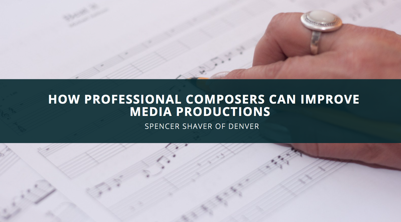 Spencer Shaver of Denver Discusses How Professional Composers Can Improve Media Productions