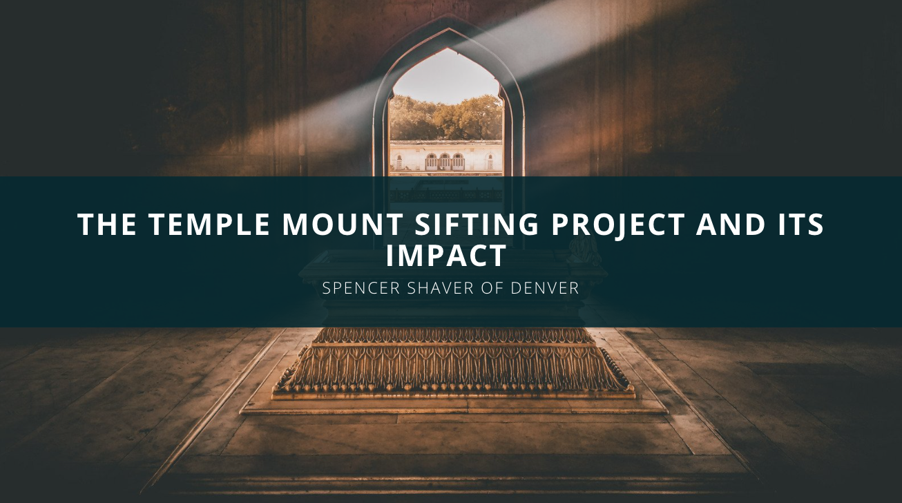 Spencer Shaver of Denver Examines the Temple Mount Sifting Project and Its Impact